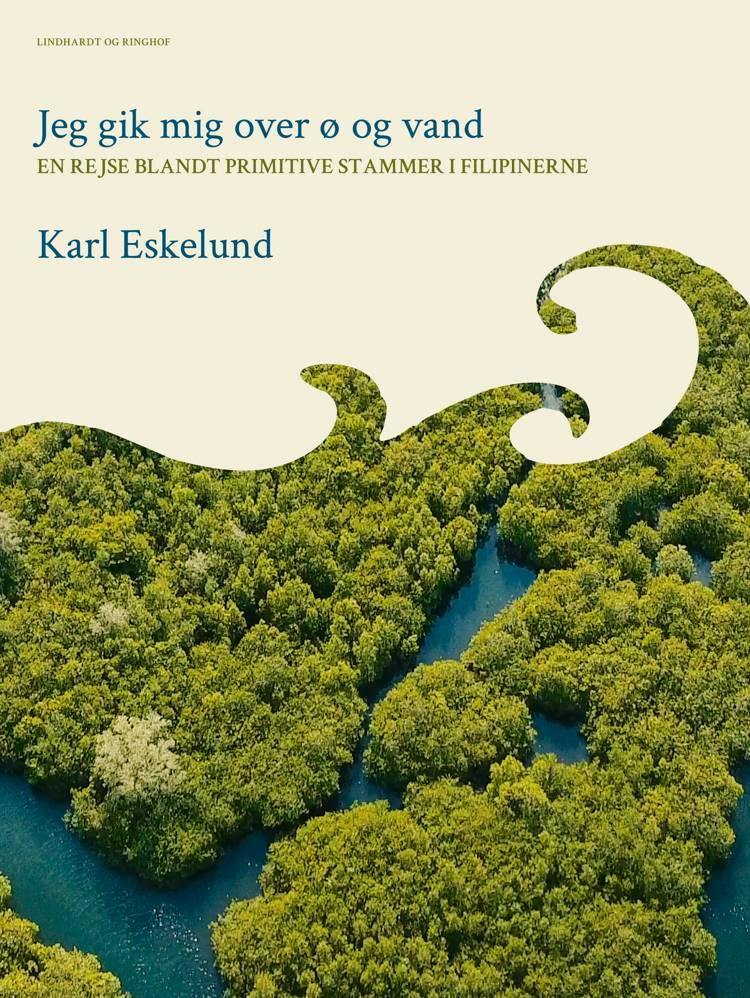 Jeg gik mig over ø og vand: en rejse blandt primitive stammer i Filipinerne af Karl Johannes Eskelund