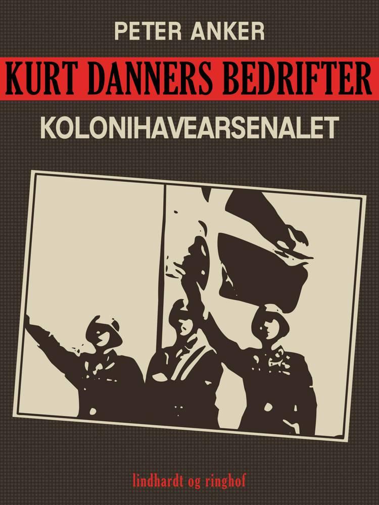 Kurt Danners bedrifter: Kolonihavearsenalet af Peter Anker