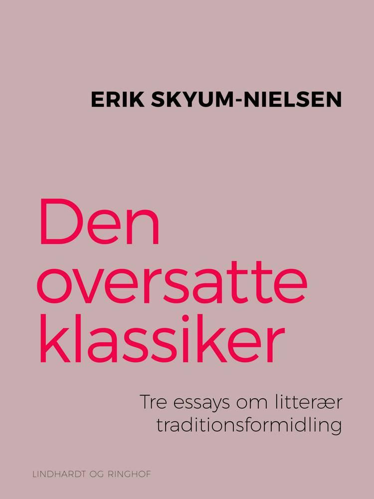 Den oversatte klassiker. Tre essays om litterær traditionsformidling af Erik Skyum-Nielsen