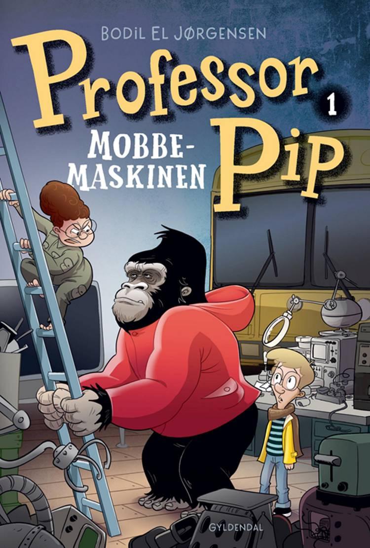 Professor Pip 1 - Mobbemaskinen af Bodil El Jørgensen