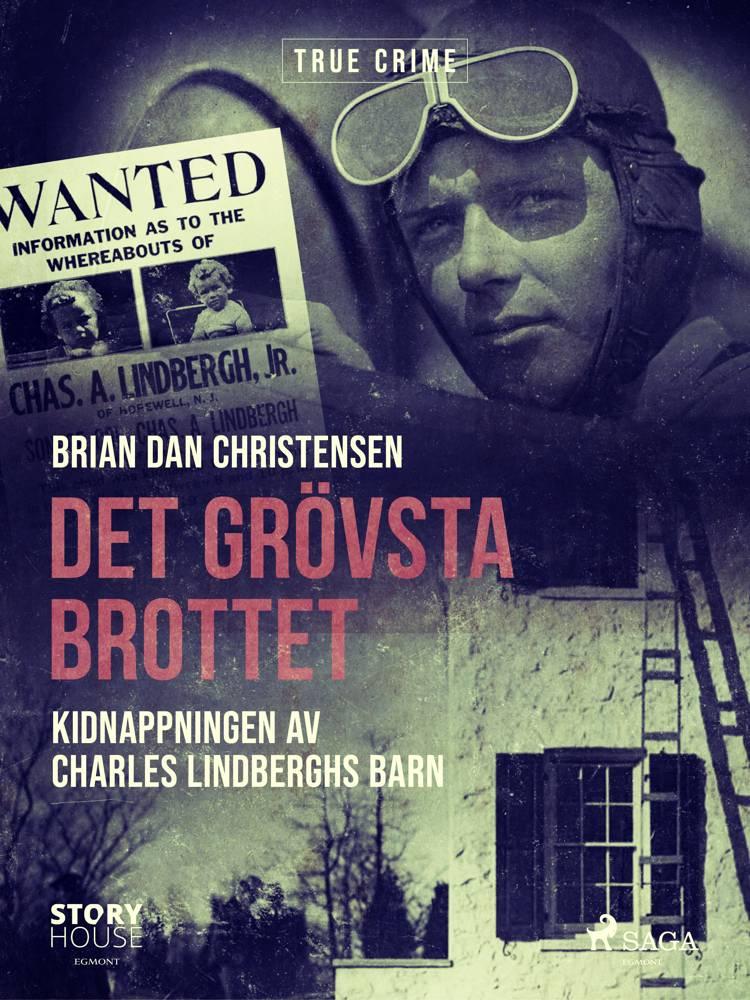 Det grövsta brottet - Kidnappningen av Charles Lindberghs barn af Brian Dan Christensen