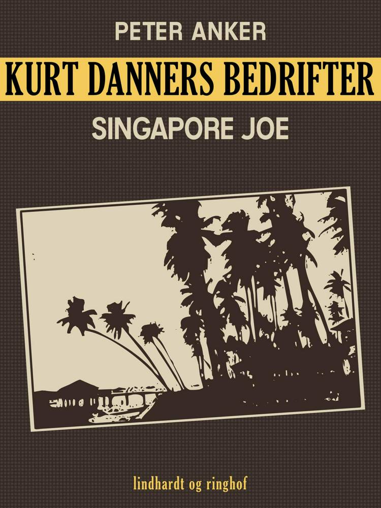 Kurt Danners bedrifter: Singapore Joe af Peter Anker