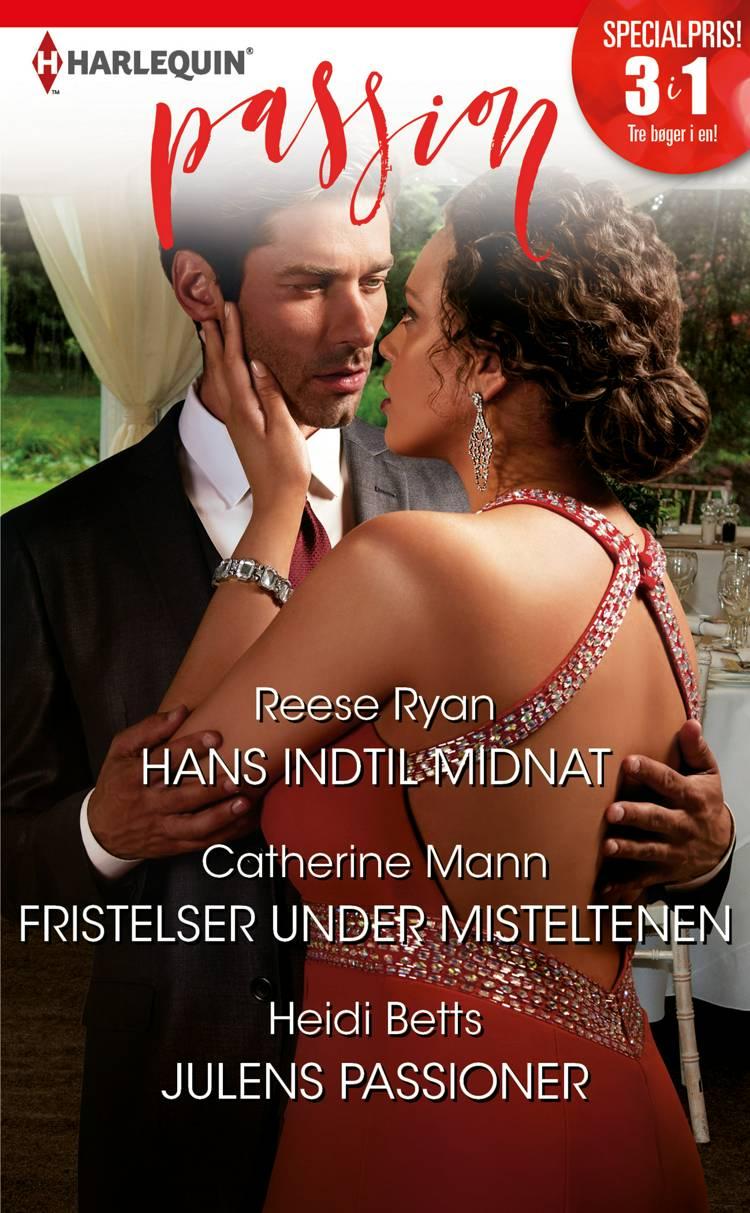 Hans indtil midnat/Fristelser under misteltenen/Julens passioner af Catherine Mann, Heidi Betts og Reese Ryan