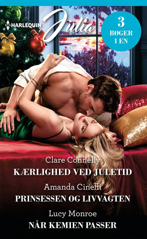 Kærlighed ved juletid/Prinsessen og livvagten/Når kemien passer af Amanda Cinelli, Clare Connelly og Lucy Monroe