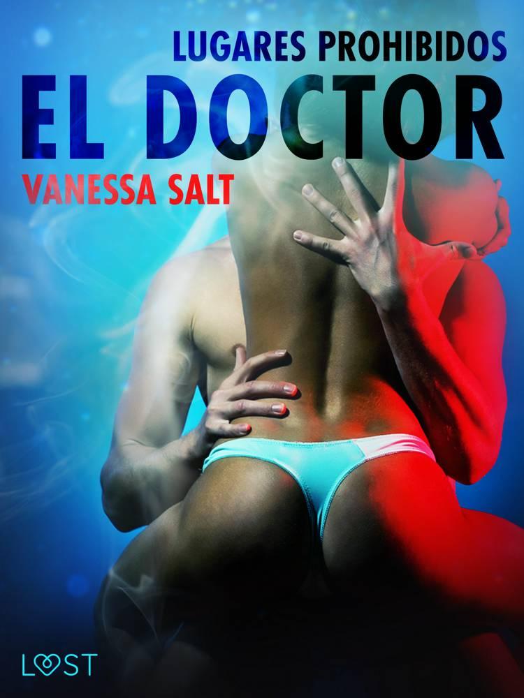Lugares prohibidos: el doctor - Relato erótico af Vanessa Salt