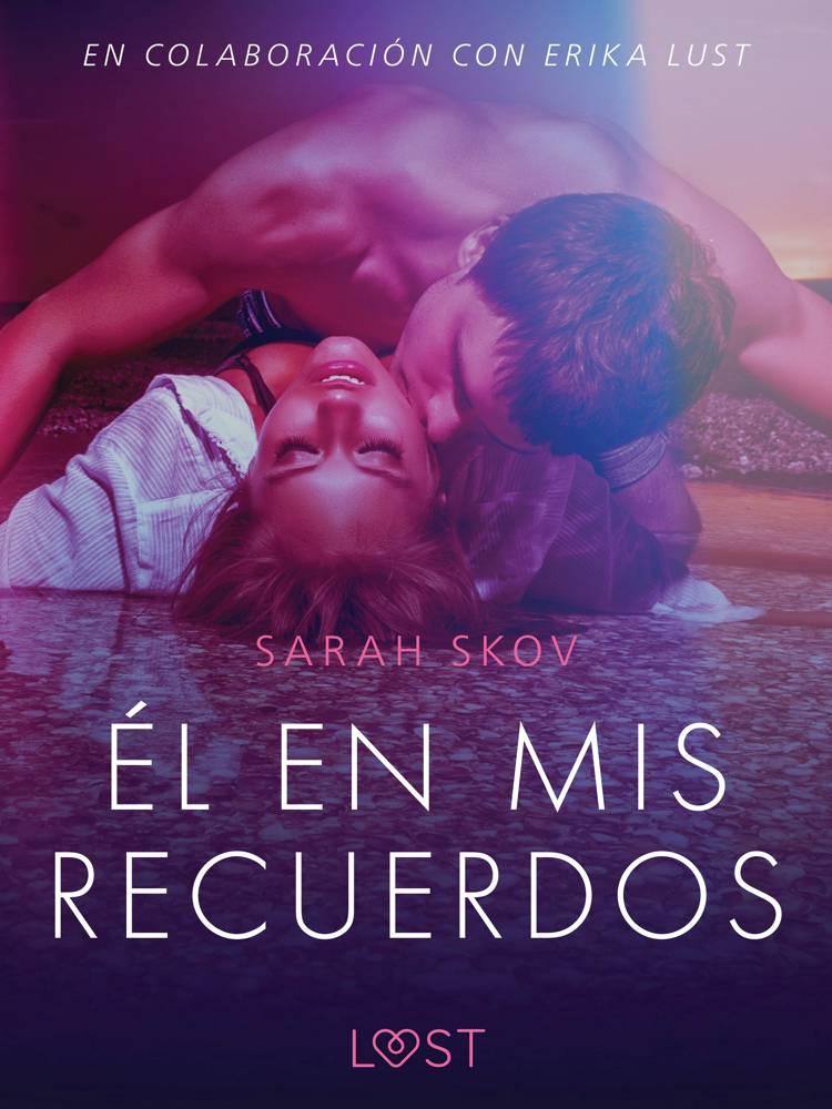 Él en mis recuerdos - Relato erótico af Sarah Skov