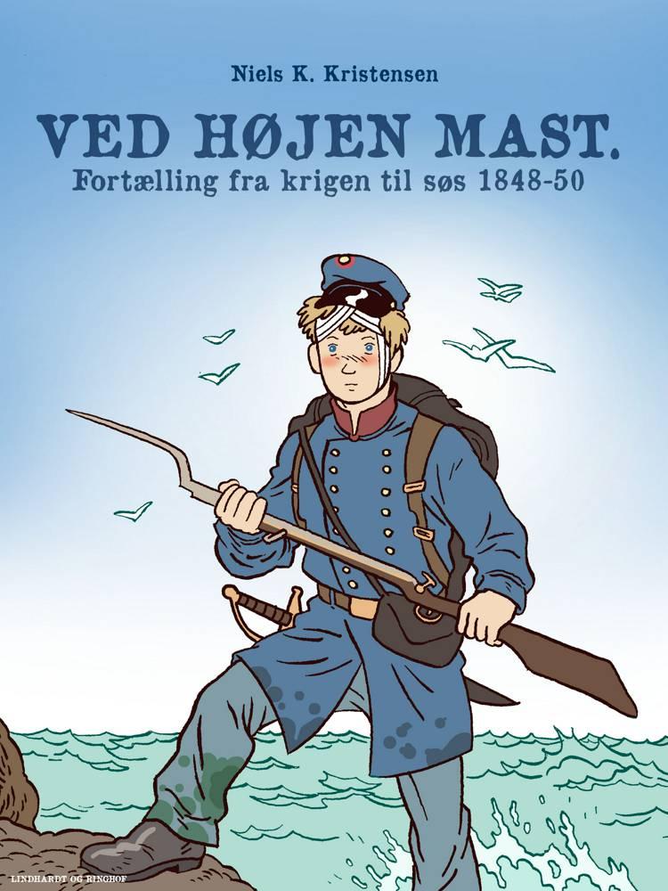 Ved højen mast. Fortælling fra krigen til søs 1848 af Niels K. Kristensen