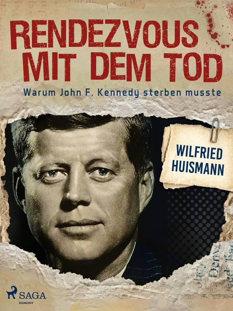 Rendezvous mit dem Tod - Warum John F. Kennedy sterben musste af Wilfried Huismann