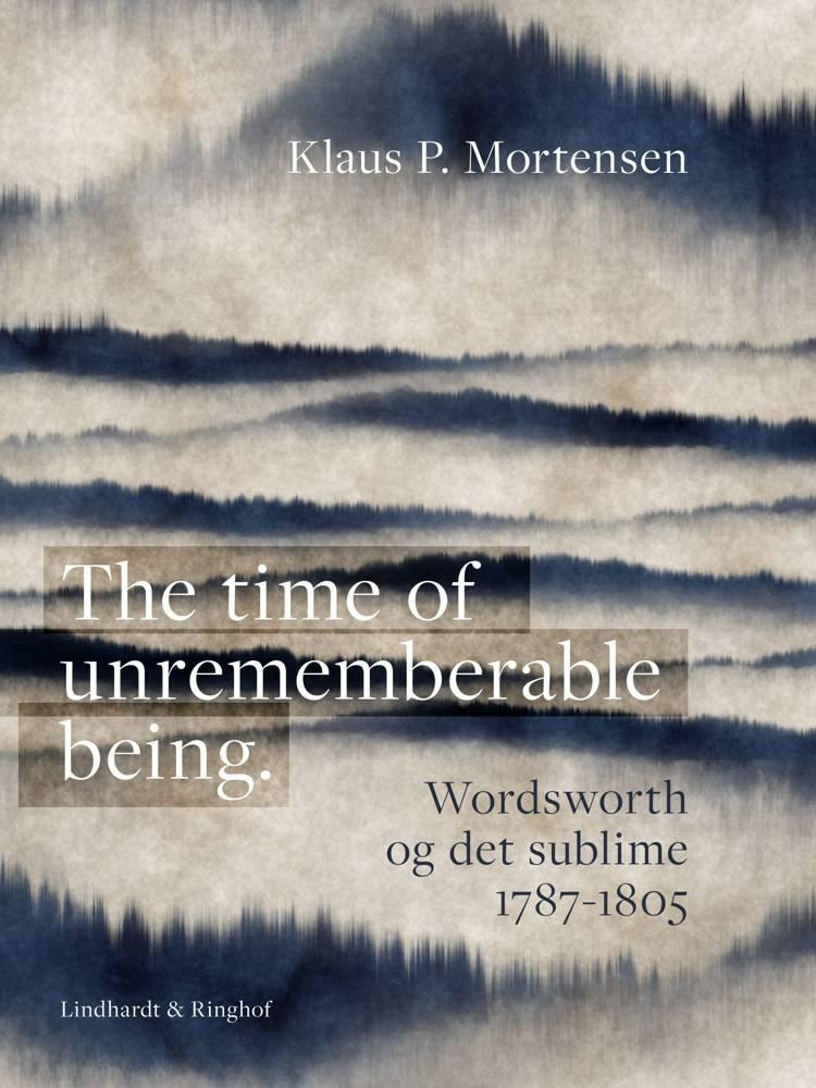 The time of unrememberable being. Wordsworth og det sublime 1787-1805 af Klaus P. Mortensen