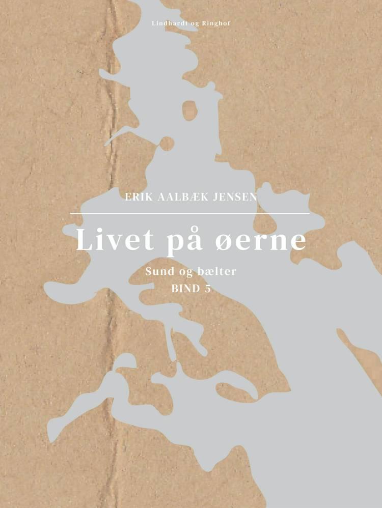 Livet på øerne. Bind 5. Sund og bælter af Erik Aalbæk Jensen