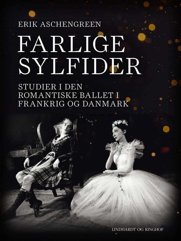 Farlige sylfider. Studier i den romantiske ballet i Frankrig og Danmark af Erik Aschengreen