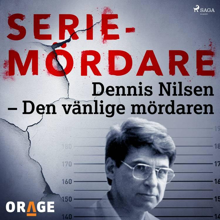 Dennis Nilsen - Den vänlige mördaren af Orage