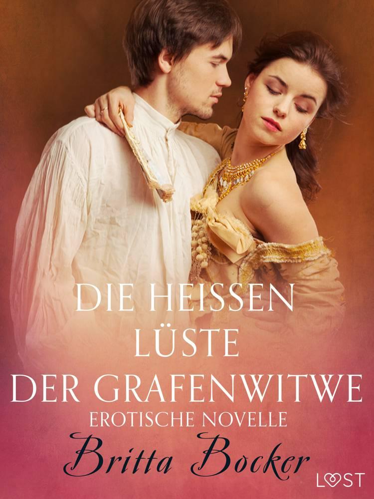 Die heißen Lüste der Grafenwitwe: Erotische Novelle af Britta Bocker
