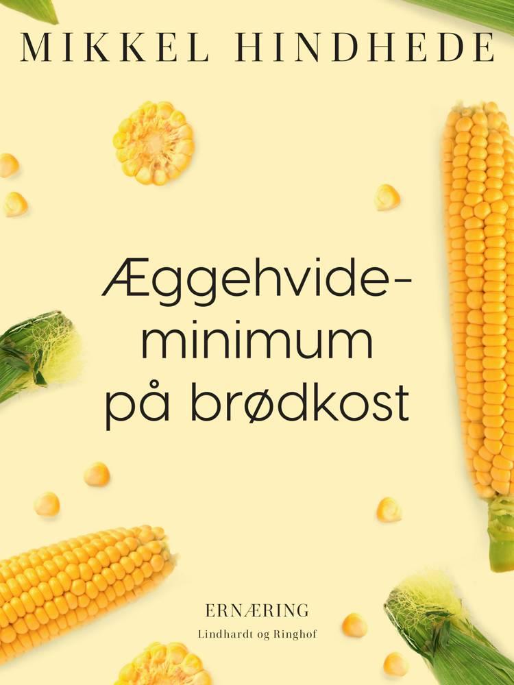 Æggehvideminimum på brødkost af Mikkel Hindhede