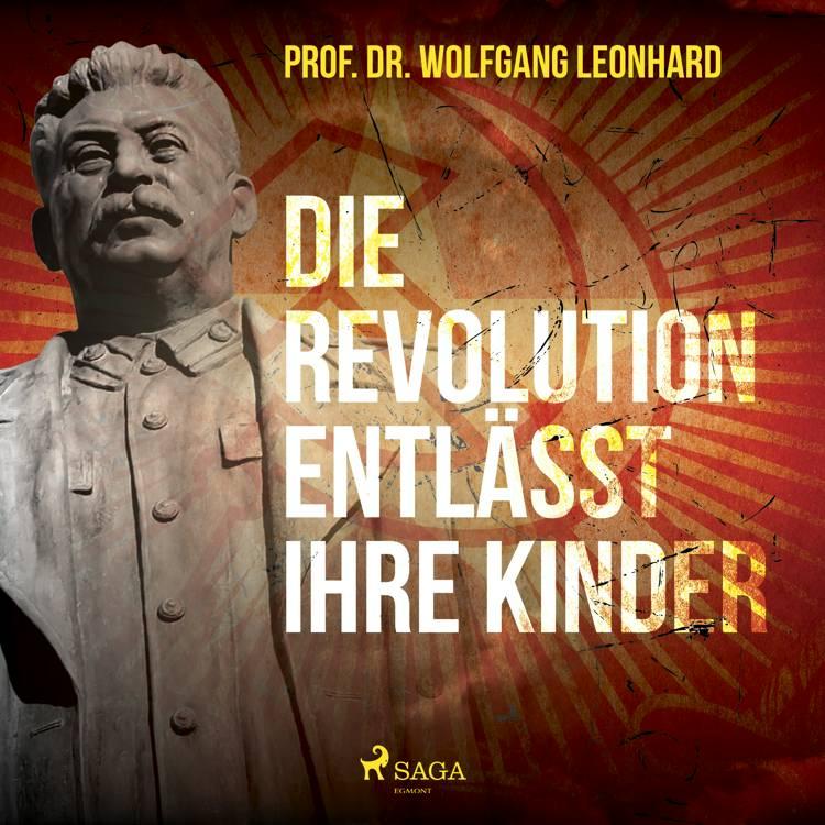 Die Revolution entlässt ihre Kinder af Wolfgang Leonhard
