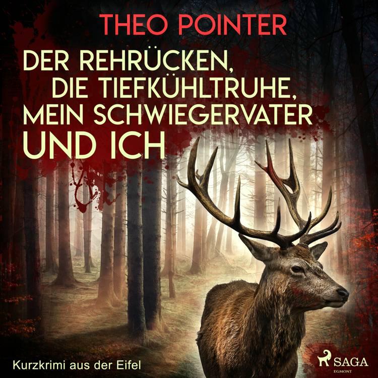 Der Rehrücken, die Tiefkühltruhe, mein Schwiegervater und ich - Kurzkrimi aus der Eifel af Theo Pointer