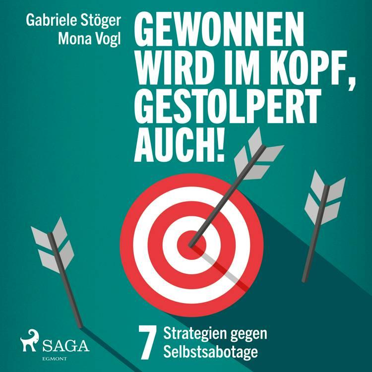 Gewonnen wird im Kopf, gestolpert auch! - 7 Strategien gegen Selbstsabotage af Gabriele Stöger og Mona Vogl