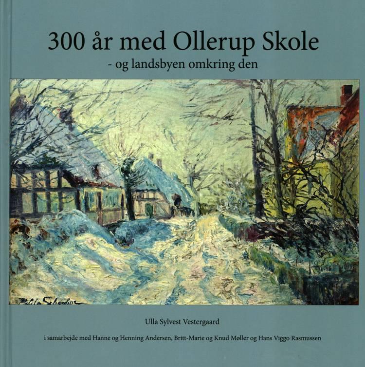 300 år med Ollerup Skole - og landsbyen omkring den af Ulla Sylvest Vestergaard