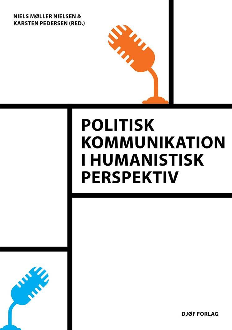 Politisk kommunikation i humanistisk perspektiv af Karsten Pedersen og Niels Møller Nielsen