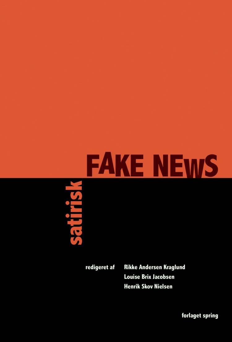 Satirisk fake news af Rikke Andersen Kraglund og Louise Brix Jacobsen og Henrik Skov Nielsen