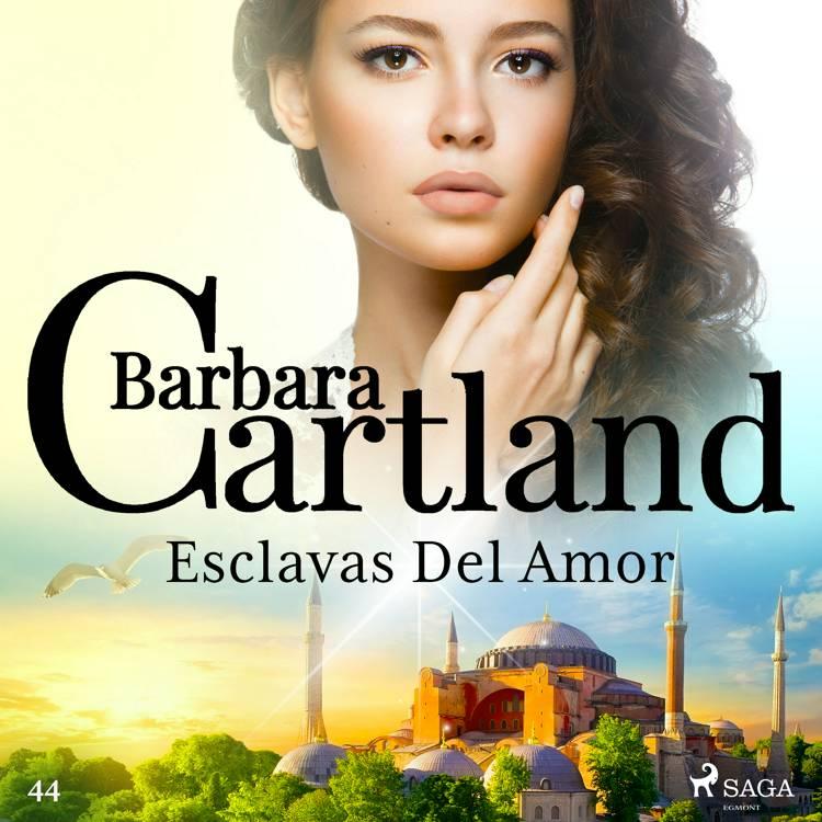 Esclavas Del Amor (La Colección Eterna de Barbara Cartland 44) af Barbara Cartland