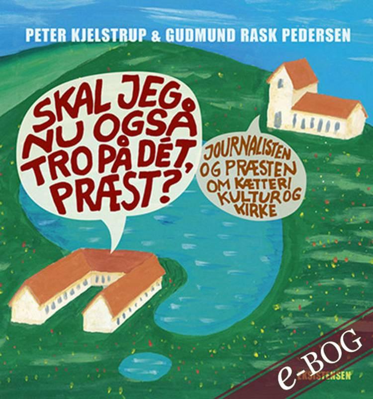 Skal jeg nu også tro på dét, præst? af Gudmund Rask Pedersen og Peter Kjelstrup