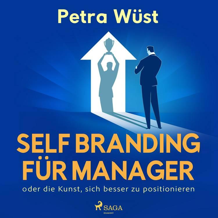 Self Branding für Manager - oder die Kunst, sich besser zu positionieren af Petra Wüst