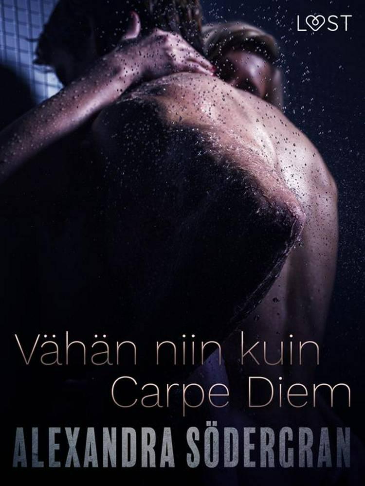 Vähän niin kuin carpe diem - eroottinen novelli af Alexandra Södergran