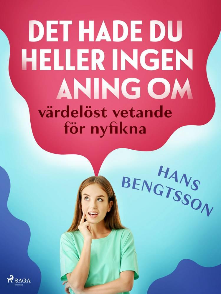 Det hade du heller ingen aning om: värdelöst vetande för nyfikna af Hans Bengtsson