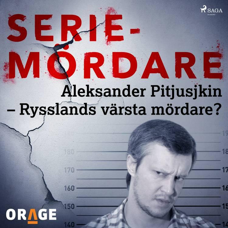 Aleksander Pitjusjkin - Rysslands värsta mördare? af Orage