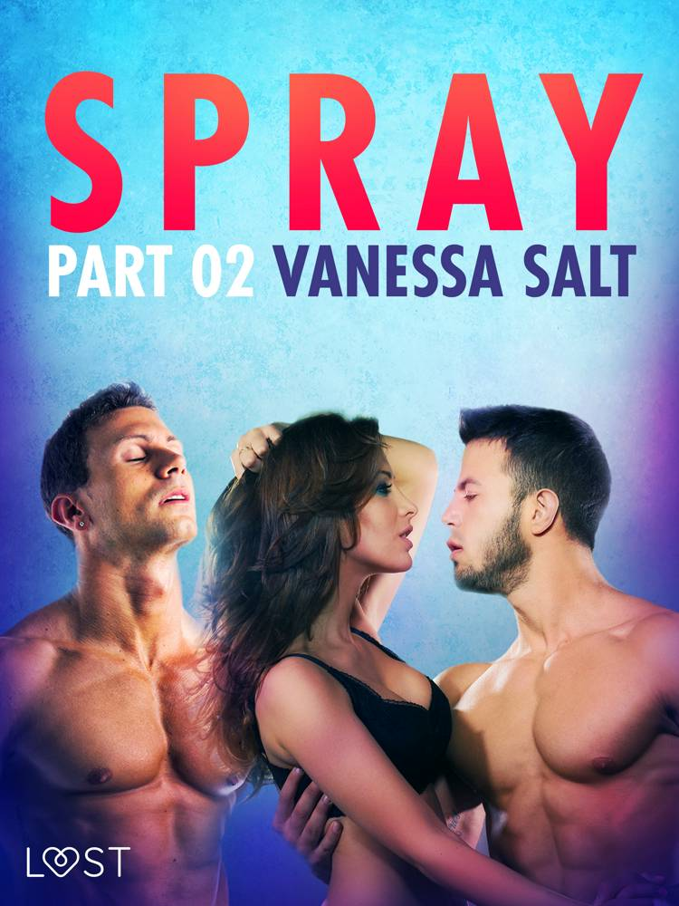 Spray, Part 2 - Erotic Short Story af Vanessa Salt