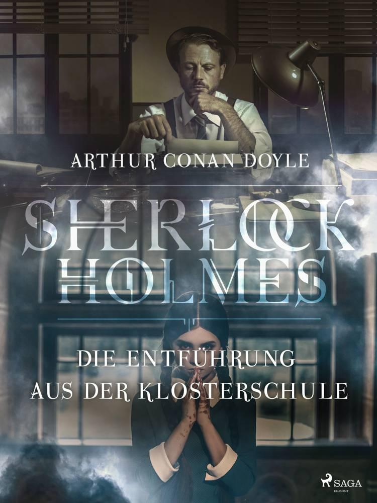 Die Entführung aus der Klosterschule af Arthur Conan Doyle