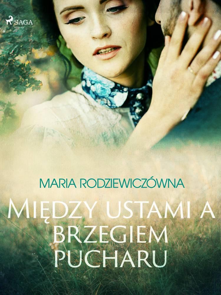 Między ustami a brzegiem pucharu af Maria Rodziewiczówna