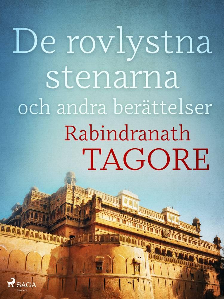 De rovlystna stenarna och andra berättelser af Rabindranath Tagore