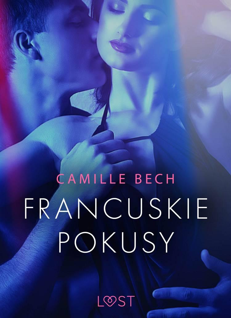 Francuskie pokusy - opowiadanie erotyczne af Camille Bech