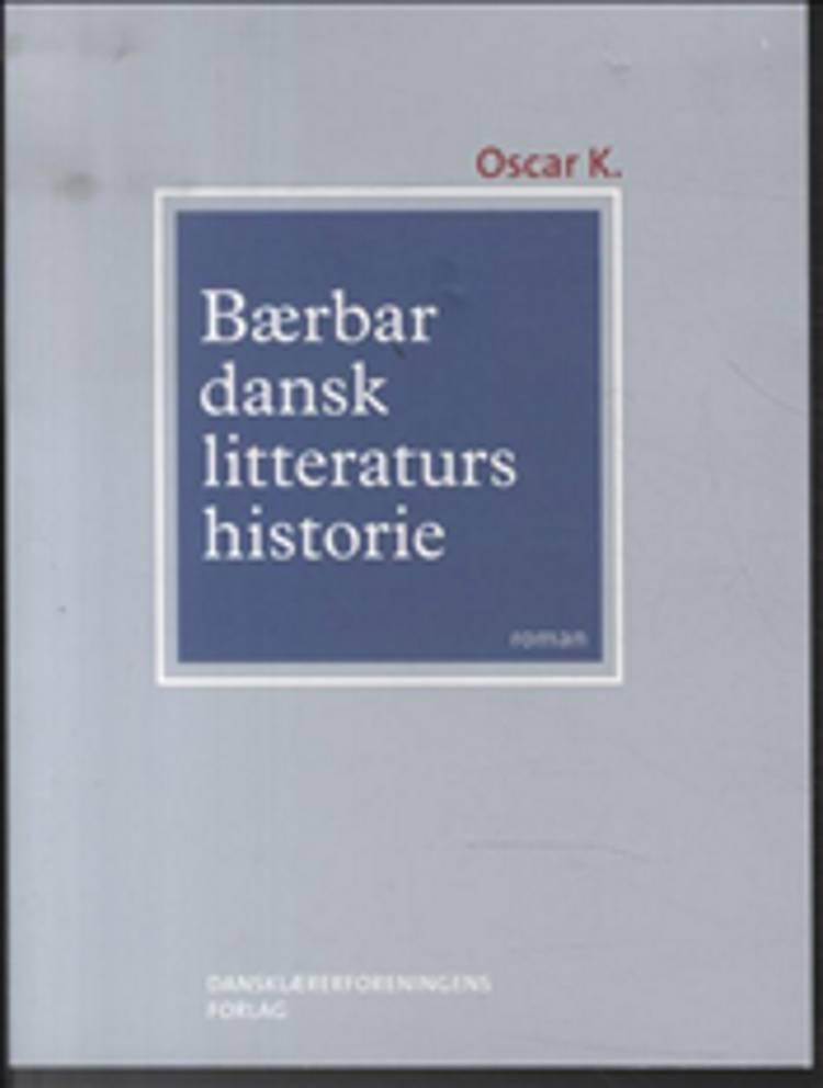 Bærbar dansk litteraturs historie af Oscar K.