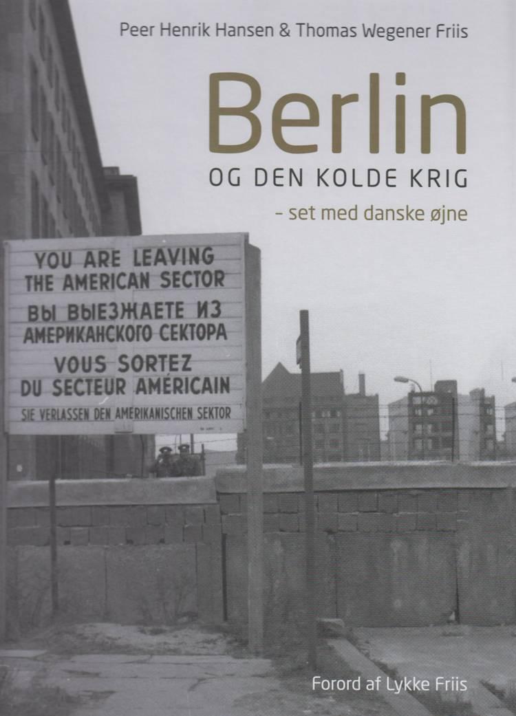 Berlin og den kolde krig af Peer Henrik Hansen og Thomas Wegener Friis