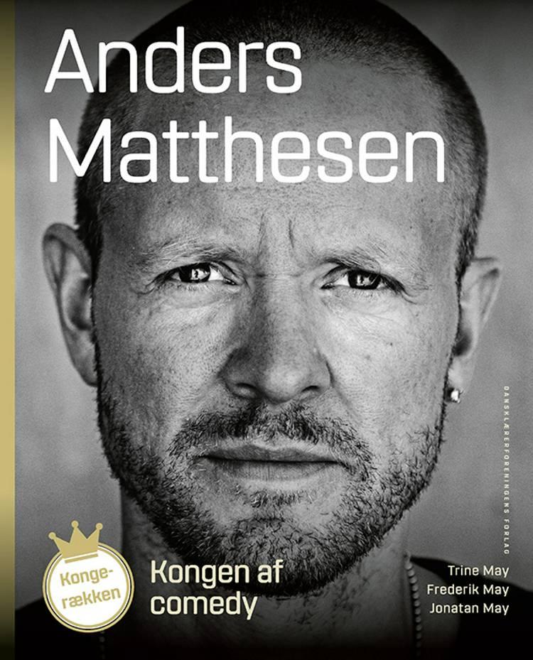 Kongen af comedy. Anders Matthesen af Trine May og Jonatan May og Frederik May