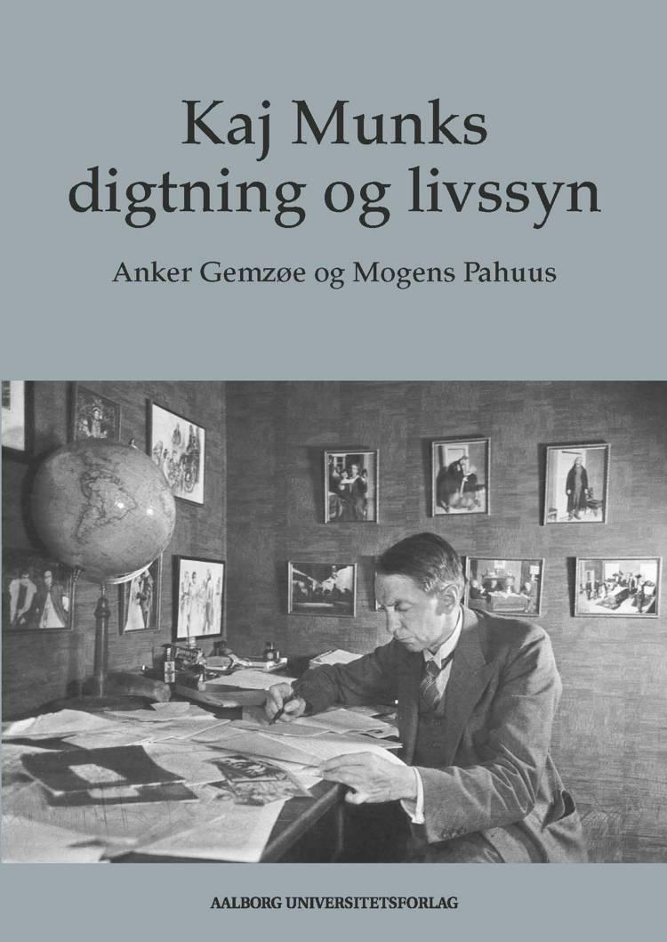 Kaj Munks digtning og livssyn af Anker Gemzøe og Mogens Pahuus
