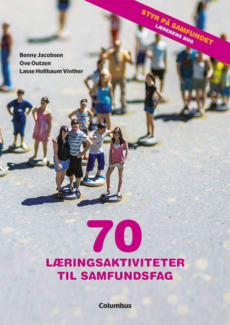 70 læringsaktiviteter til samfundsfag af Ove Outzen, Benny Jacobsen og Lasse Hollbaum Vinther