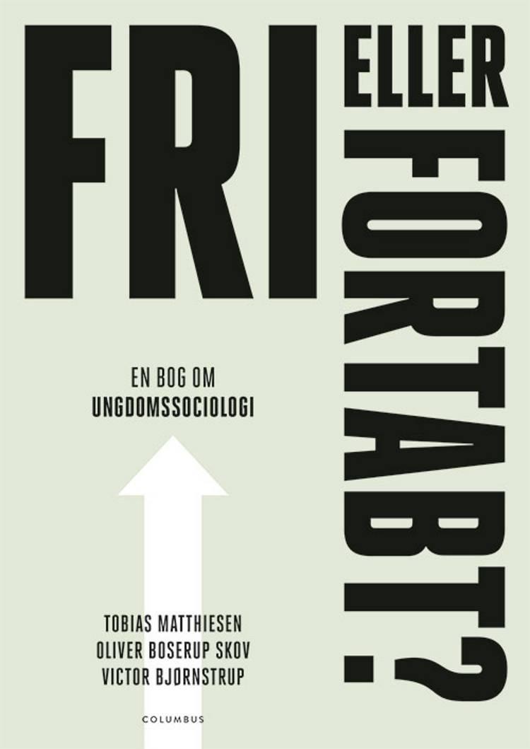 Fri eller fortabt? af Oliver Boserup Skov, Victor Bjørnstrup og Tobias Matthiesen