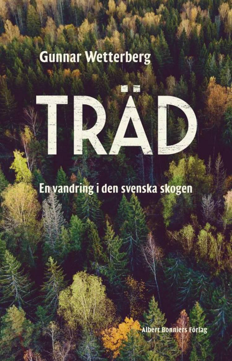Träd : en vandring i den svenska skogen af Gunnar Wetterberg