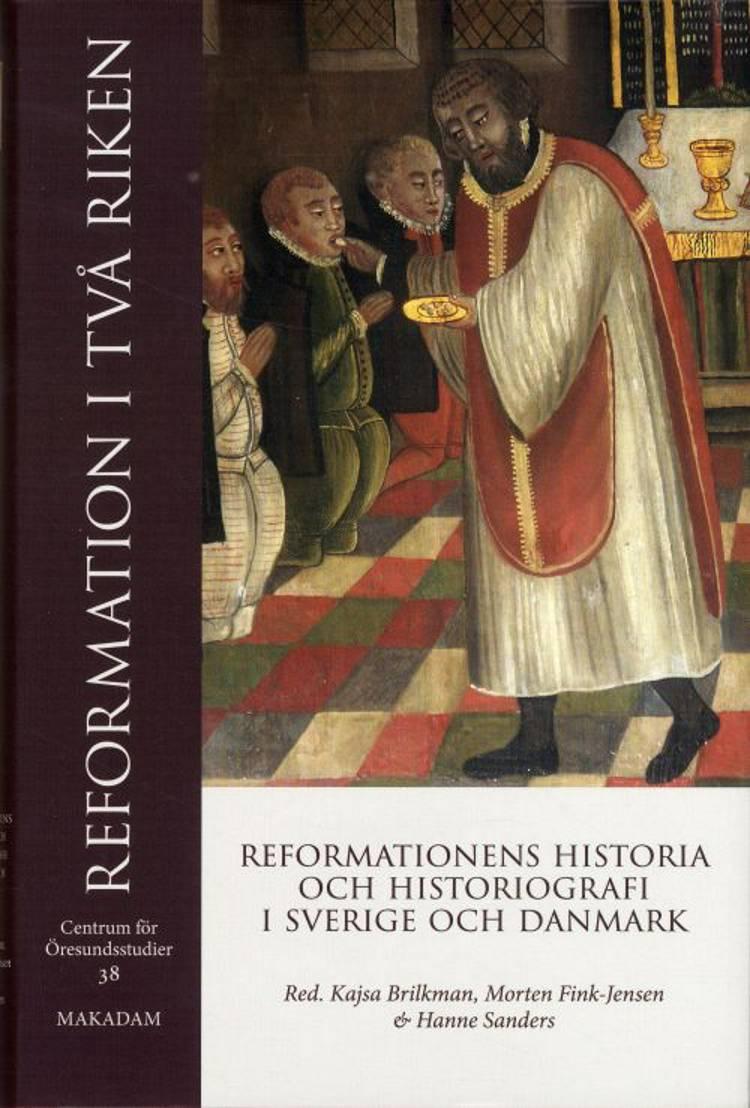 Reformation i två riken : reformationens historia och historiografi i Sverige och Danmark af Morten Fink-Jensen, Hanne Sanders og Kajsa Brilkman