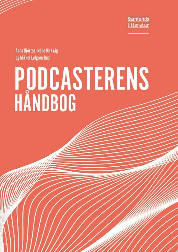 Podcasterens håndbog af Nalle Kirkvåg og Mikkel Løfgren Rud og Anna Hjortsø