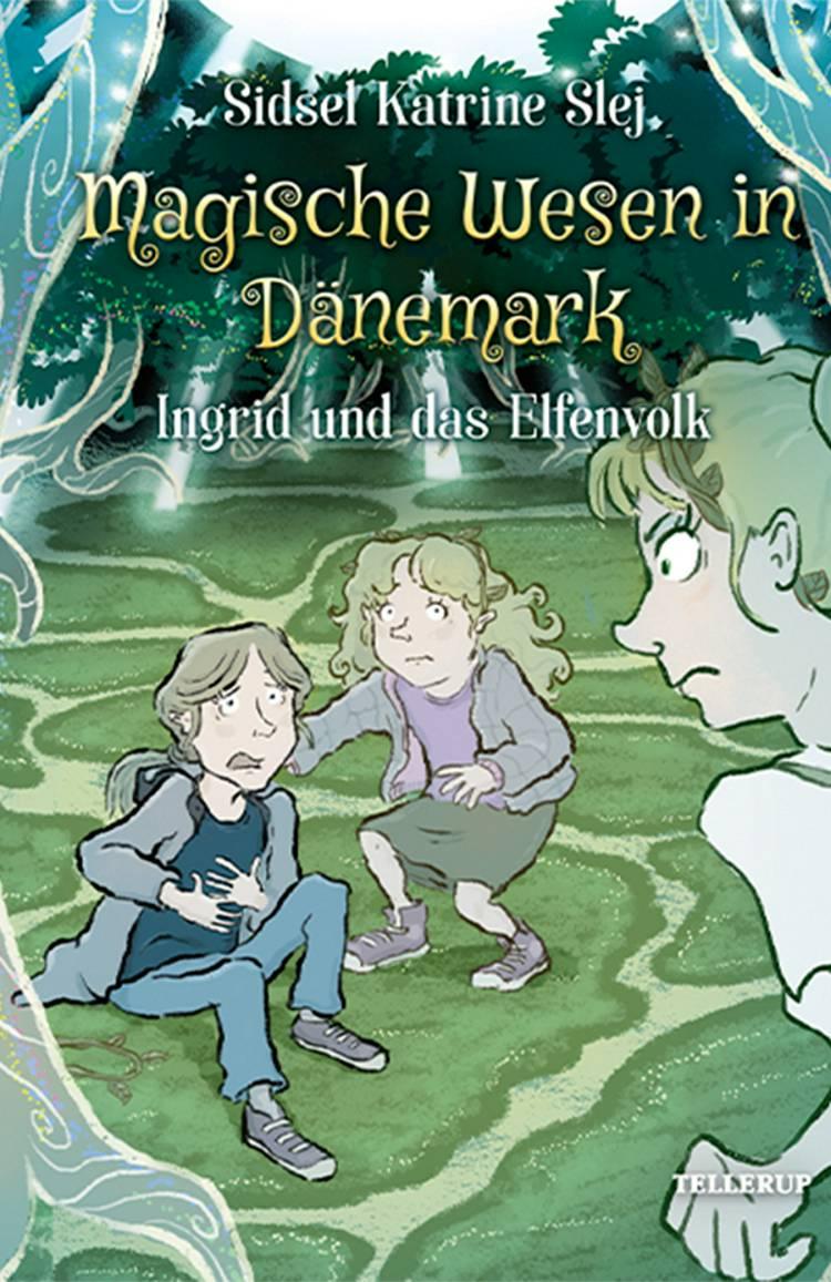 Magische Wesen in Dänemark #5: Ingrid und das Elfenvolk af Sidsel Katrine Slej