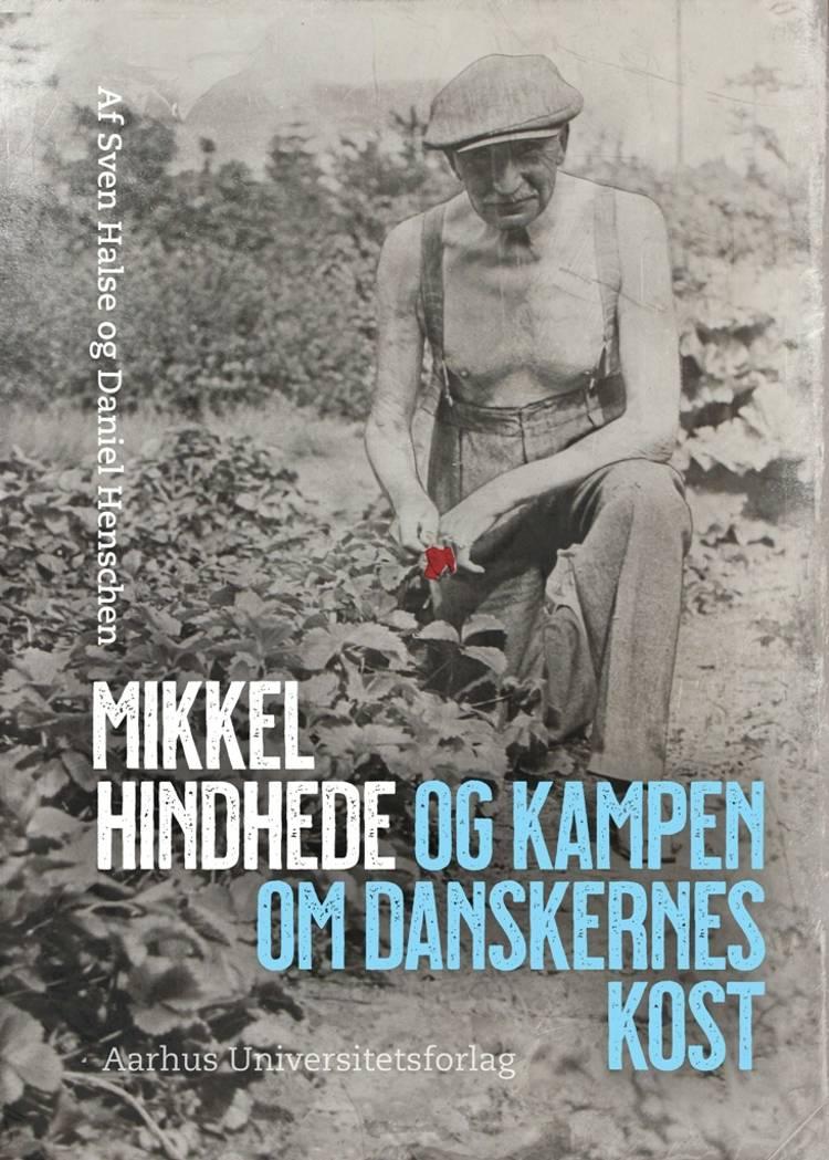 Mikkel Hindhede og kampen om danskernes kost af Sven Halse og Daniel Henschen