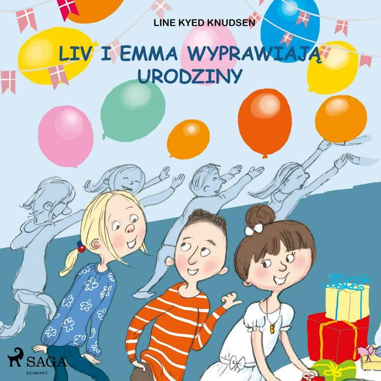 Liv i Emma: Liv i Emma wyprawiają urodziny af Line Kyed Knudsen