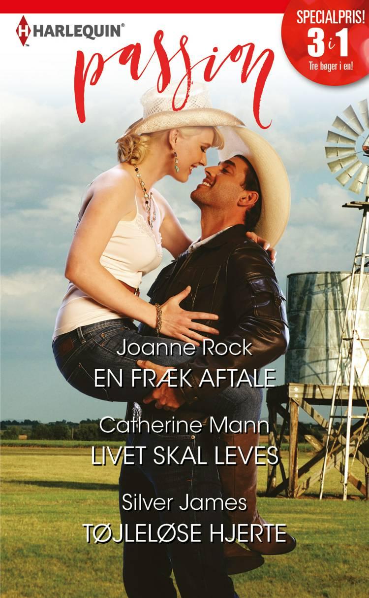 En fræk aftale/Livet skal leves/Tøjleløse hjerte af Catherine Mann, Joanne Rock og Silver James