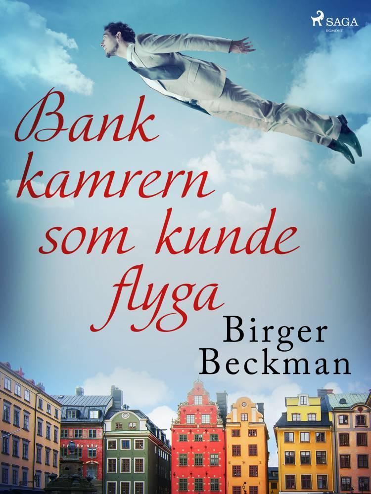 Bankkamrern som kunde flyga af Birger Beckman