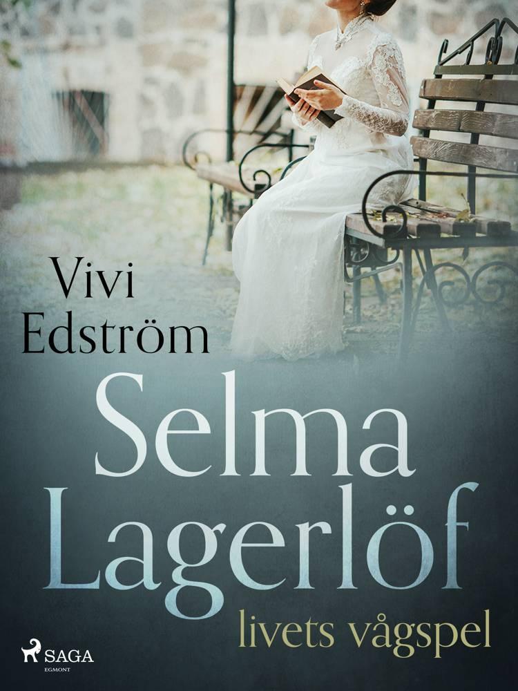Selma Lagerlöf - livets vågspel af Vivi Edström